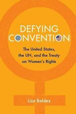 Defying Convention: Us Resistance to the Un Treaty on Women's Rights (Paperback