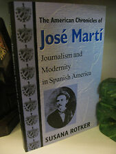 The American Chronicles of Jose Marti by Susana Rotker 2000 Spanish America Fine