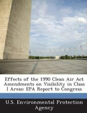 Effects of the 1990 Clean Air ACT Amendments on Visibility in Class I Areas: EPA