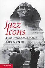 (Good)-Jazz Icons: Heroes, Myths and the Jazz Tradition (Paperback)-Whyton, Tony