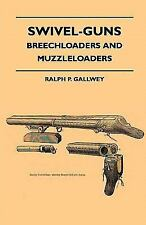 Swivel-Guns - Breechloaders and Muzzleloaders by Ralph P. Gallwey (2010,...