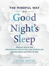 The Mindful Way to a Good Night's Sleep: Discover How to Use Dreamwork, Meditati