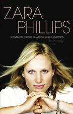 Zara Phillips: The Biography: A Revealing Portrait of a Royal World Champion,Br