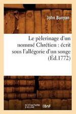 Le Pelerinage D'Un Nomme Chretien: Ecrit Sous L'Allegorie D'Un Songe (Ed.1772) (