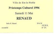 RARE / TICKET BILLET DE CONCERT - RENAUD : LIVE A SIN LE NOBLE ( FRANCE ) 1996