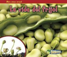 La vida del frijol (¡Mira cómo crece!) (Spanish Edition)