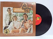 The Bill Gaither Trio~ Jesus, we just want to thank you ~ Grammy award winner Lp