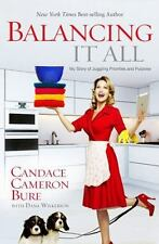 Balancing It All : My Story of Juggling Priorities and Purpose by Candace Camero