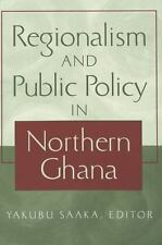 Regionalism and Public Policy in Northern Ghana (Society and Politics in Africa,