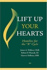 Lift Up Your Hearts: Homilies and Reflections for the 'B' Cycle