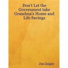 Don't Let the Government Take Grandma's Home and Life Savings (Paperback or Soft