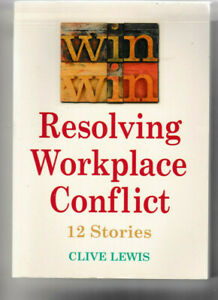 Resolving Workplace Conflict - 12 Stories - Clive Lewis PB