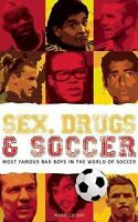 Sex, Drugs and Soccer: Most Famous Bad Boys in the World of Soccer (Paperback or