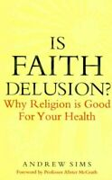 Is Faith Delusion? Why Religion is Good for Your Health 9781847063403