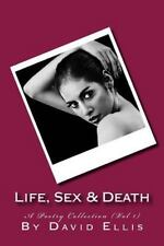 Life, Sex and Death - a Poetry Collection (Vol 1) by David Ellis (2016,...