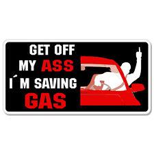 """Get Off My Ass Saving Gas Rude Driver car bumper sticker decal 6"""" x 4"""""""