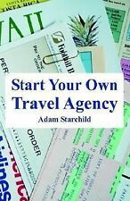 Start Your Own Travel Agency: By Adam Starchild