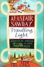 Travelling Light: Journeys Among Special People and Places : Alastair Sawday