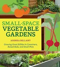 Small-Space Vegetable Gardens : Growing Great Edibles in Containers, Raised...