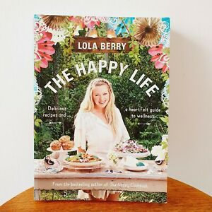 The Happy Life Lola Berry cookbook wellness diet exercise holistic