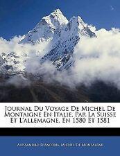 Journal Du Voyage De Michel De Montaigne En Italie, Par La Suisse Et L'allemagne