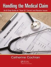 Handling the Medical Claim : How to Bill and Collect on a Claim for Services...