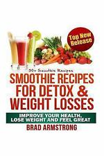 50+ Smoothie Recipes for Weight Loss, Detox and Better Overall Health by Brad...