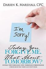 Today You Forgive Me. What about Tomorrow?: Living the Fabulous Life Through For