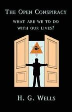 The Open Conspiracy, What Are We to Do with Our Lives? : Blueprints for a...