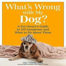 What's Wrong with My Dog?: A Pet Owner's Guide to 150 Symptoms and What to Do...