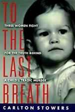 To the Last Breath : Three Women Fight for the Truth Behind a Child's Tragic...