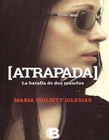 Atrapada. La batalla entre dos mundos (Spanish) by María Isoliett Iglesias