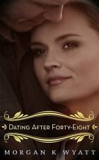 Dating after Fortyeight : Finding Your Soul Mate by Morgan Wyatt (2015,...