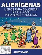 Alienigenas : Libros para Colorear Superguays para Ninos y Adultos by Janet...
