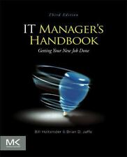 IT Manager's Handbook, Third Edition: Getting your New Job Done by Holtsnider,