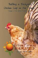 Urban Farming Simplified Ser.: Building a Backyard Chicken Coop on the Cheep...