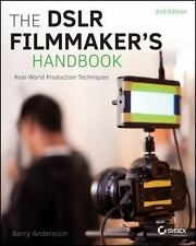 The DSLR Filmmaker's Handbook : Real-World Production Techniques by Barry...