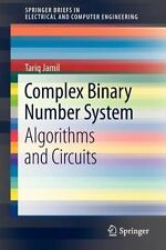 Complex Binary Number System : Algorithms and Circuits by Tariq Jamil (2012,...