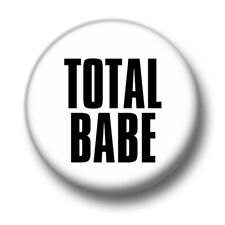 Total Babe 1 Inch / 25mm Pin Button Badge Gorgeous Beautiful Fashion Selfie Cute