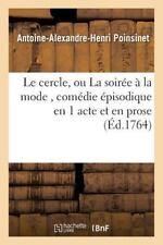 Le Cercle, Ou la Soiree a la Mode, Comedie Episodique en 1 Acte et en Prose...