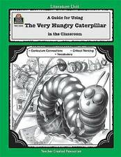 NEW A Guide for Using The Very Hungry Caterpillar in the Classroom