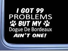 Dogue De Bordeaux Decal 99 Problems M063 8 Inch paw dog Window Sticker