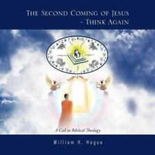 The Second Coming of Jesus - Think Again : A Call to Biblical Theology by...