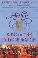 King of the Middle March: Book 3 (Arthur),Kevin Crossley-Holland