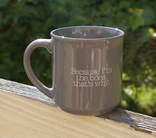 Funny Work Office Coffee Mug Cup Gray Grey Because I'm the Boss, That's Why.