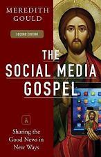 The Social Media Gospel : Sharing the Good News in New Ways, Second Edition...
