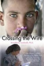 Crossing the Wire: One Woman's Journey into the Hidden Dangers of the -ExLibrary