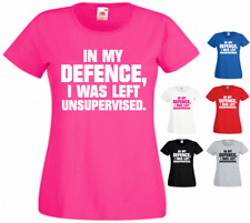 In My Defence, I Was Left Unsupervised. New Funny Ladies Gift Present T-shirt