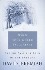 When Your World Falls Apart: See Past the Pain of the Present by David Jeremiah