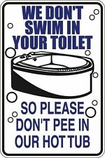"""*Aluminum* We Don't Swim In Your Toilet Hot Tub 8""""x12"""" Metal Novelty Sign  S135"""